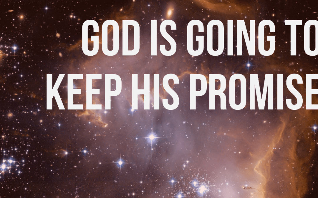 God is going to keep His promise