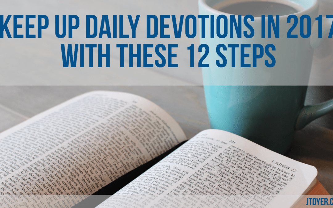 Keep up daily devotions in 2017 with these 12 steps