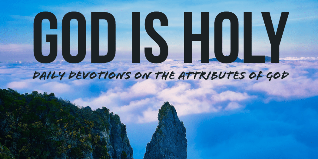 God is Holy - Daily Devotions on the Attributes of God