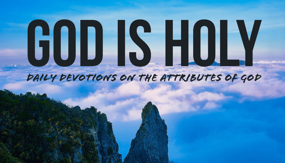 God is Holy – The Attributes of God