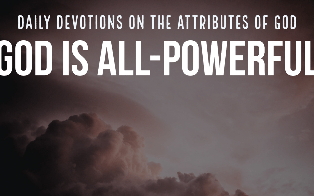 God is all-powerful – Daily Devotions on the Attributes of God