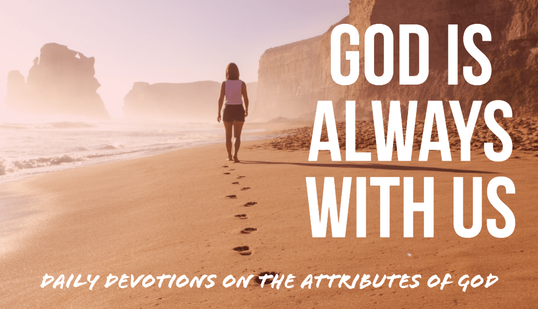 God is always with us – The Attributes of God