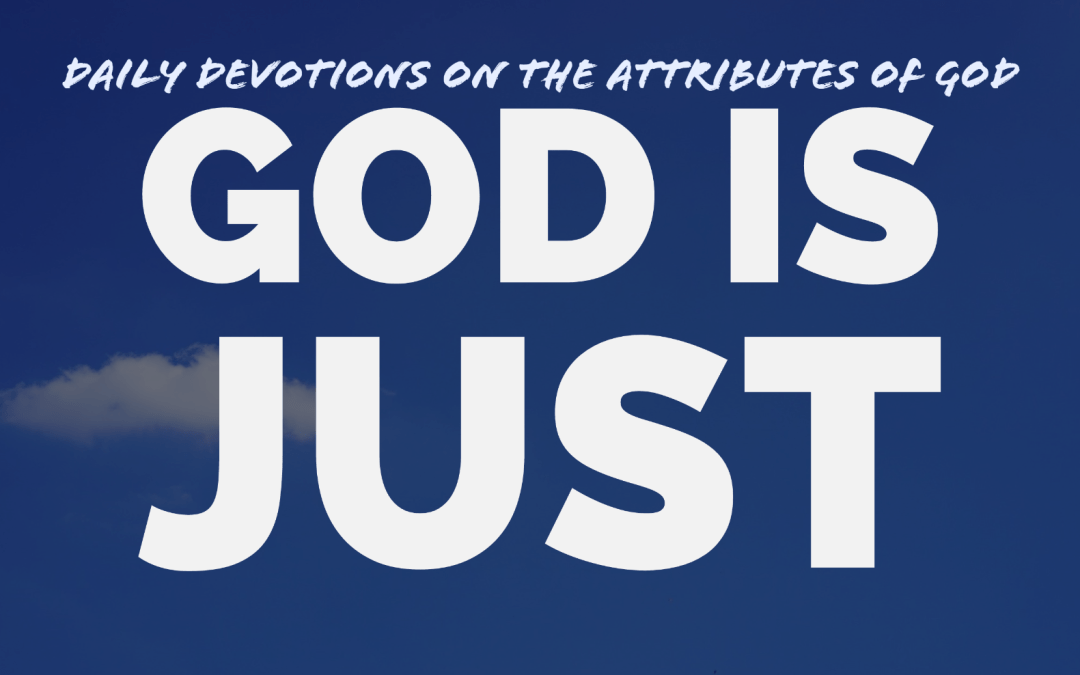 God is Just – The attributes of God