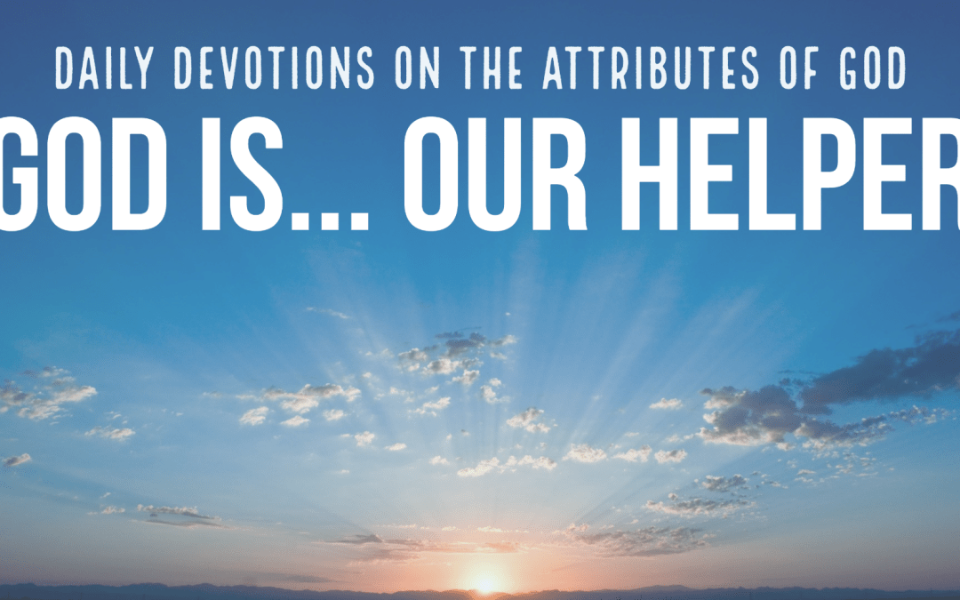 God is our helper: Daily Devotions on the Attributes of God