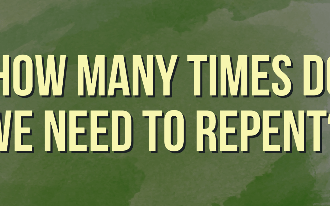 How many times do we need to repent?