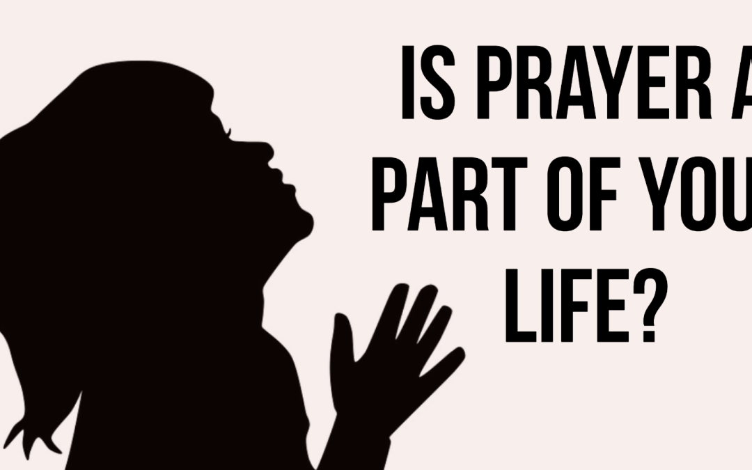 Is prayer a part of your life?