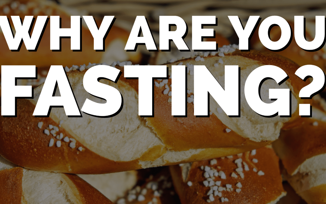 Why are you fasting?