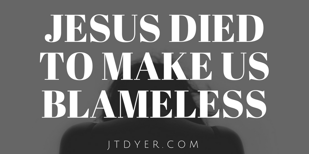 JESUS DIED TO MAKE US BLAMELESS