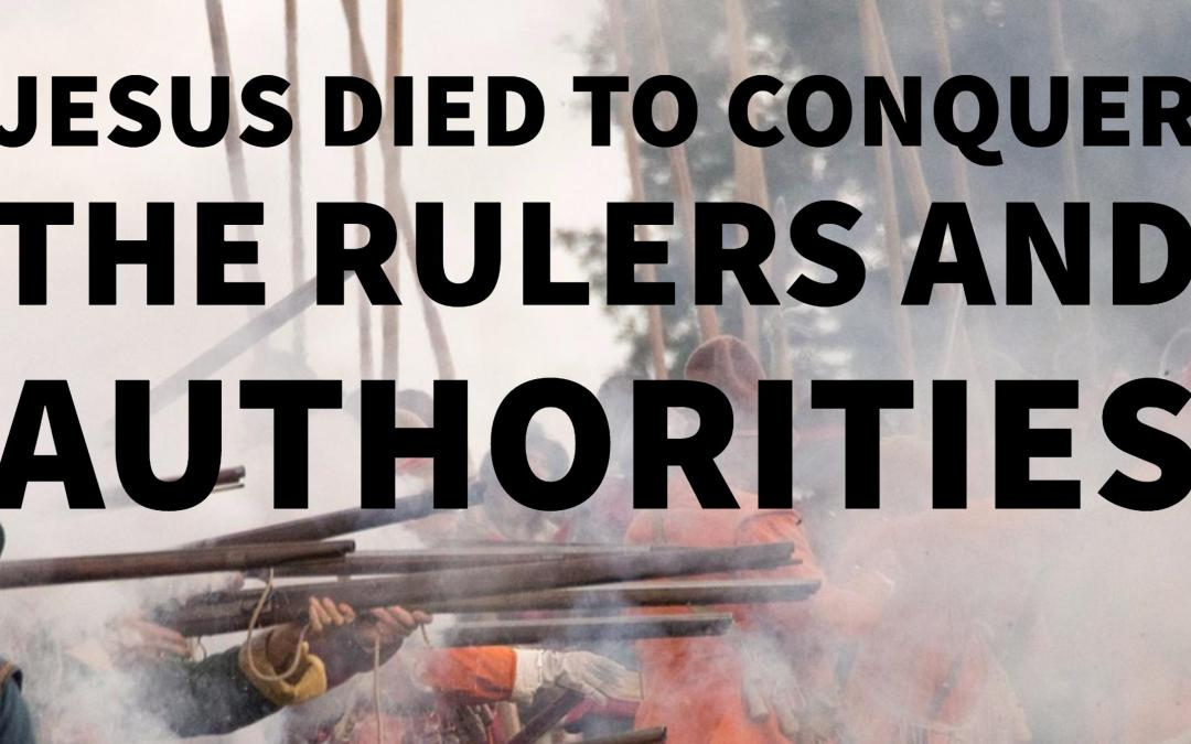 Jesus died to conquer the rulers and authorities