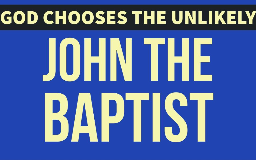 John the Baptist – The scruffy preacher with a simple message
