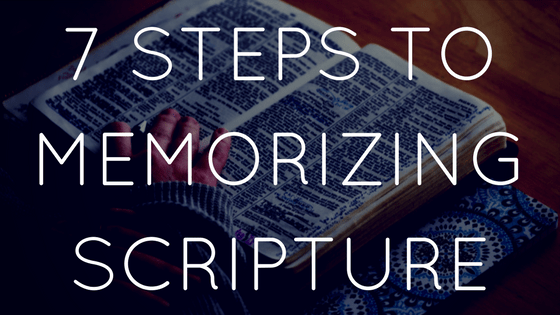 7 STEPS TO MEMORIZING SCRIPTURE