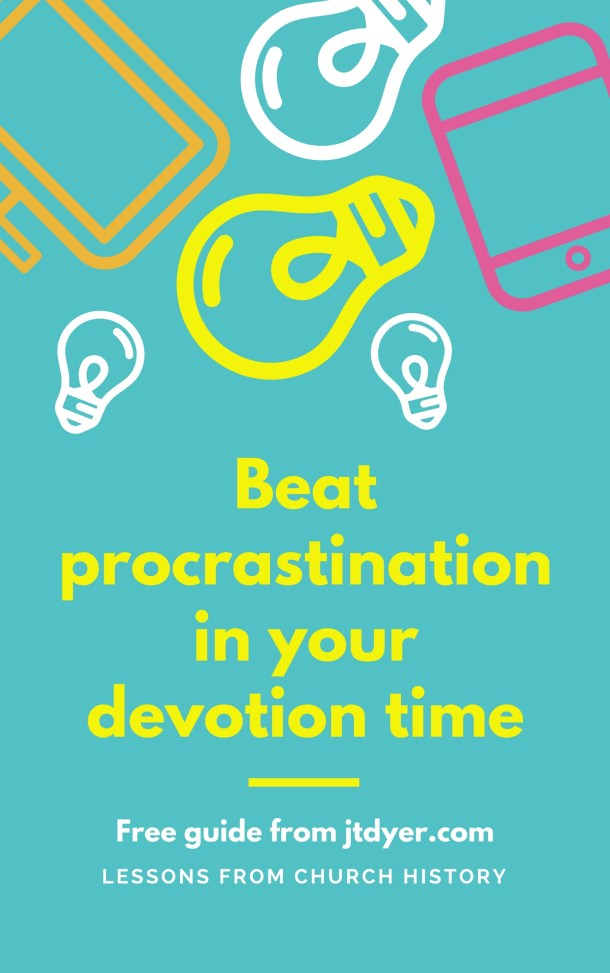 Beat procrastination in your devotion time - free guide from jtdyer.com
