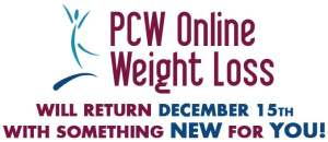 PCW Online Weight Loss will return December 15th with something new for you!