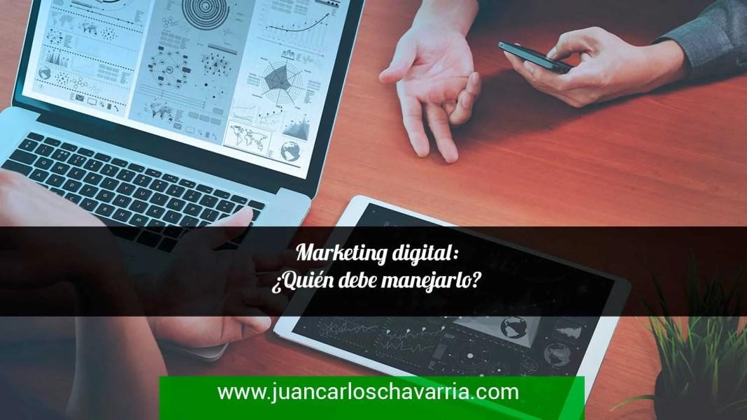 Marketing digital: ¿Quién debe manejarlo?