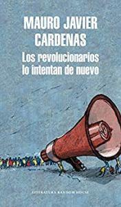 Los revolucionarios lo intentan de nuevo, de Mauro Javier Cárdenas