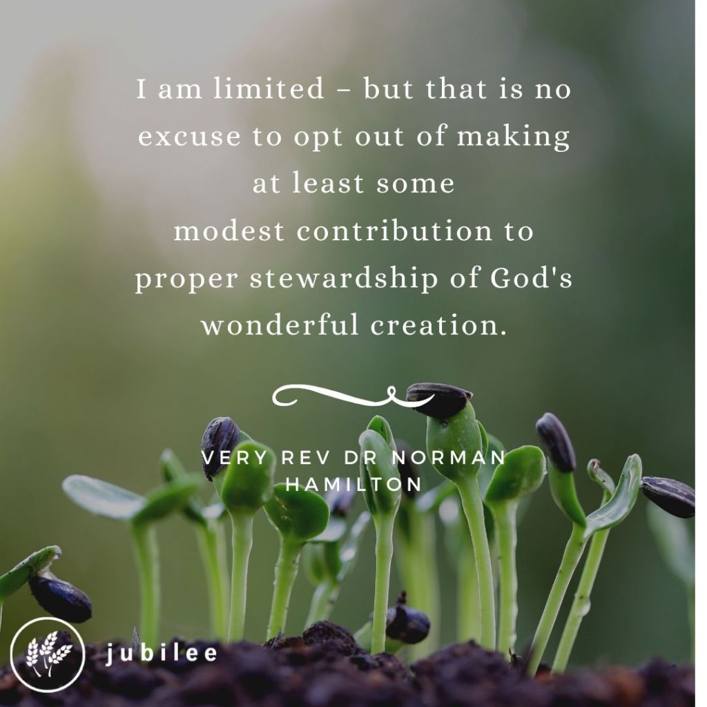 "Accountable for creation quote - ""I am limited - but that is no excuse to opt out of making at least some modest contribution to proper stewardship of God's wonderful creation."""