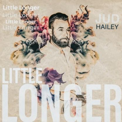 Little Longer - Jud Hailey