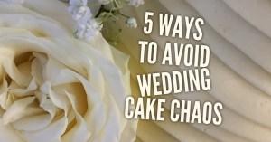 5 ways to avoid wedding cake chaos