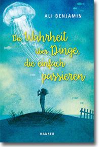 """Cover: Ali Benjamin """"Die Wahrheit über Dinge, die einfach passieren"""""""