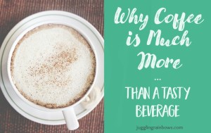 Why Coffee is Much More Than a Tasty Beverage
