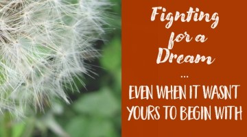 Fighting for a Dream, Even When It Wasn't Yours to Begin With