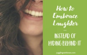 How to Embrace Laughter, Instead of Hiding Behind It