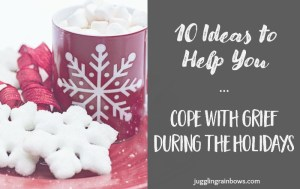 10 Ideas To Help You Cope With Grief During the Holidays
