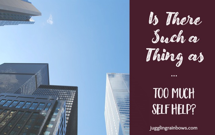Is There Such a Thing as Too Much Self Help?