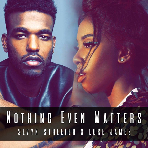 Sevyn Streeter & Luke James – Nothing Even Matters