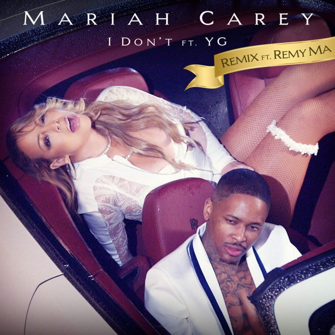 Mariah Carey Feat. Remy Ma & YG – I Don't (Remix)