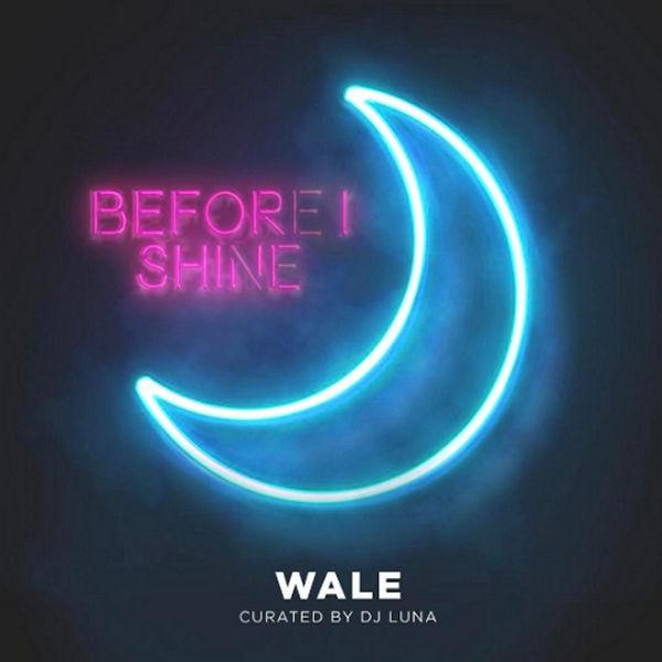 New Mixtape: Wale – Before I SHINE (w/ DJ Luna)