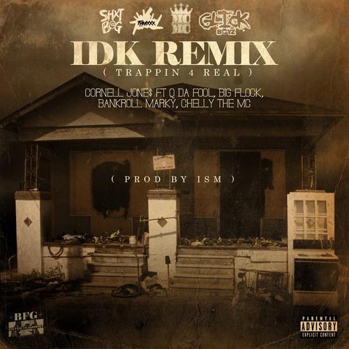 Cornell Jone$ Feat. Q Da Fool, Big Flock, Bankroll Marky & ChellyTheMC – IDK (Remix)