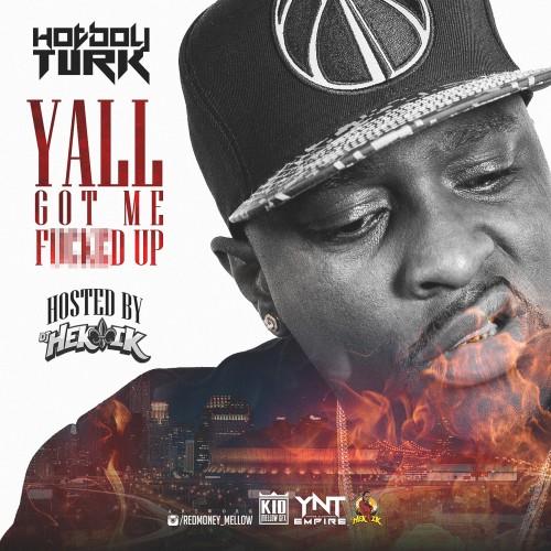 Hot Boy Turk – Ya'll Got Me F*cked Up (Mixtape)