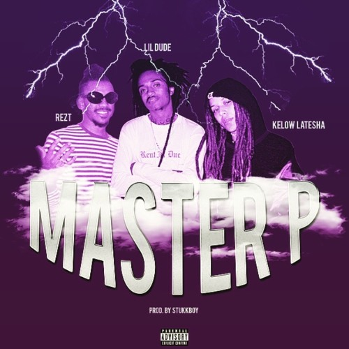 Rezt, Lil Dude & Kelow Latesha – 'Fuck It Up' & 'Master P'