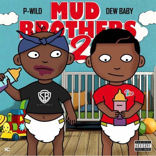STREAM: Dew Baby & P-Wild – Mud Brothers 2
