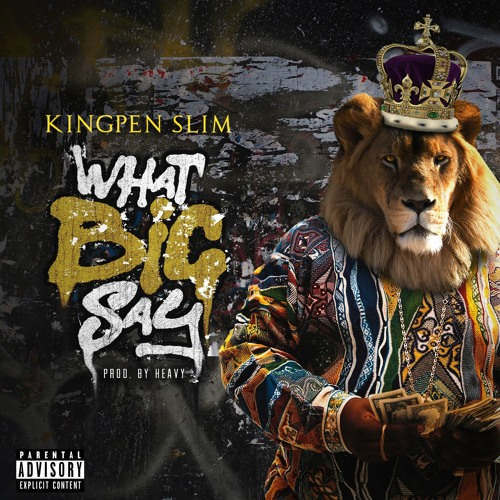 Kingpen Slim – What BIG Say