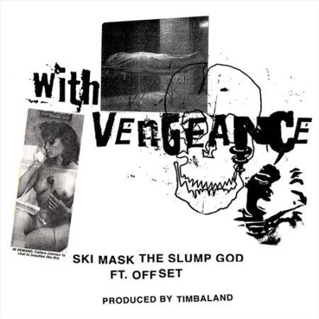 Ski Mask The Slump God Feat. Offset – With Vengeance (Prod. Timbaland)