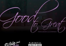 Wale Feat. Phil Adé – Good To Great