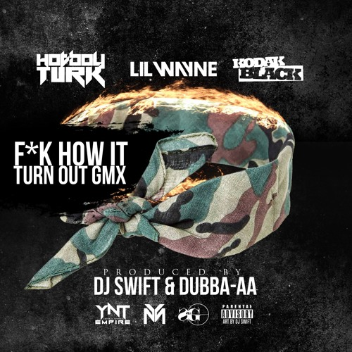 Hot Boy Turk Feat. Lil Wayne & Kodak Black – F*** How It Turn Out (Remix)