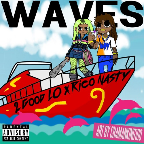 2 Good Lo Feat. Rico Nasty – Waves