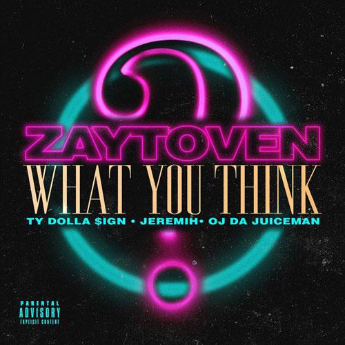 "Zaytoven Feat. Ty Dolla $ign, Jeremih & OJ Da Juiceman – ""What You Think"""