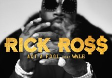 "Rick Ross Feat. Wale – ""Act A Fool"""