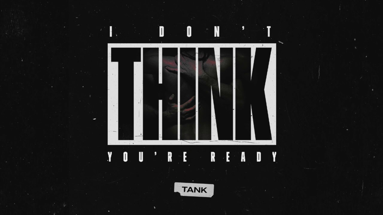 """Tank – """"I Don't Think You're Ready"""""""