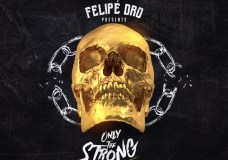 Felipe Dro – 'Only The Strong' (Stream)