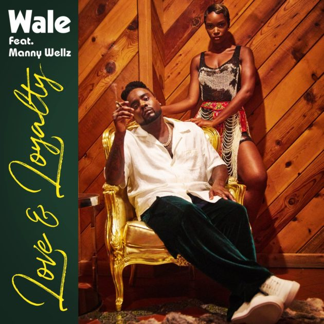 "Wale Feat. Manny Wellz – ""Love & Loyalty"""