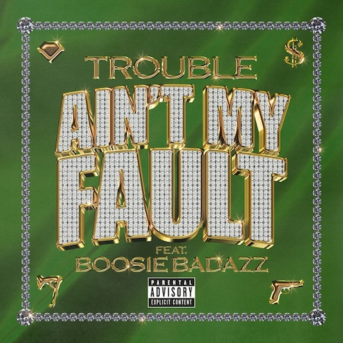 """Trouble Feat. Boosie Badazz – """"Ain't My Fault"""""""