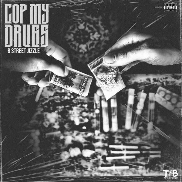 "B Street Jizzle – ""Cop My Drugs"""