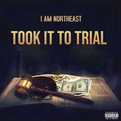 "I Am Northeast – ""Took It To Trial"""