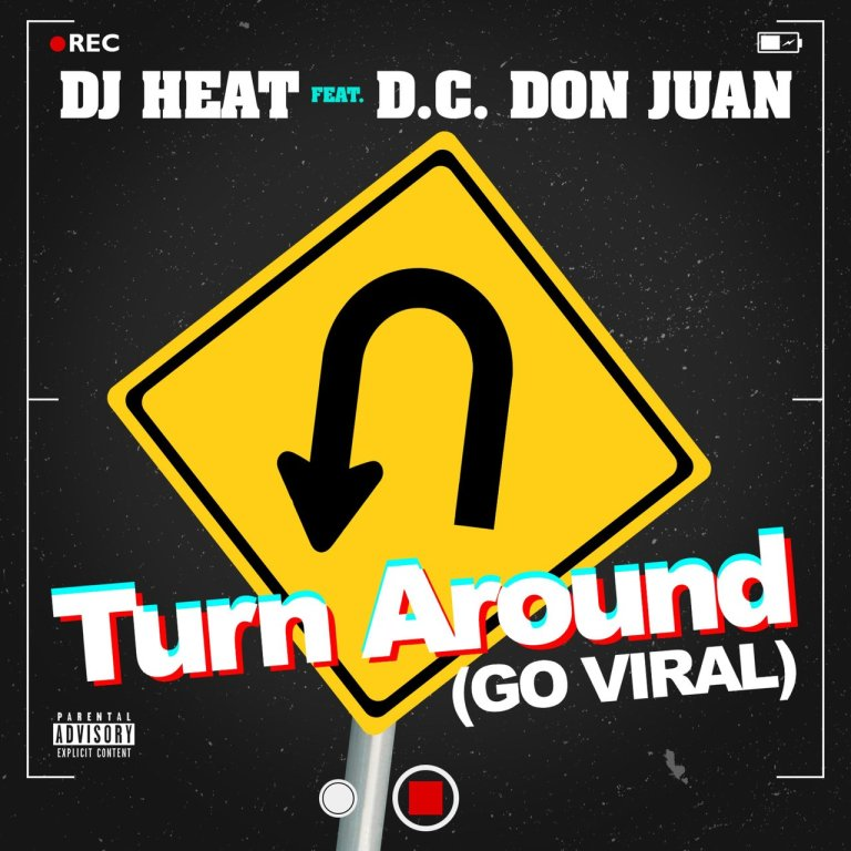 "DJ Heat Feat. D.C. Don Juan – ""Turn Around (Go Viral)"""