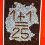 Am Eingang der Ausstellung erwartete uns dieses Bild: 1+1=25.